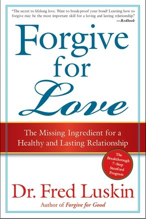 Cover image - Forgive For Love: The Missing Ingredient for a Healthy and Lasting Relationship