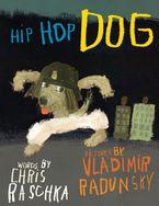 Hip Hop Dog Hardcover  by Chris Raschka