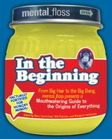 Mental Floss presents In the Beginning
