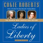 Ladies of Liberty Downloadable audio file ABR by Cokie Roberts