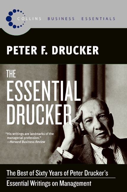 Book cover image: The Essential Drucker: The Best of Sixty Years of Peter Drucker's Essential Writings on Management