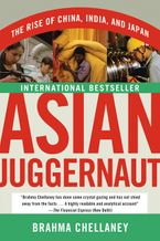 Book cover image: Asian Juggernaut: The Rise of China, India, and Japan | International Bestseller