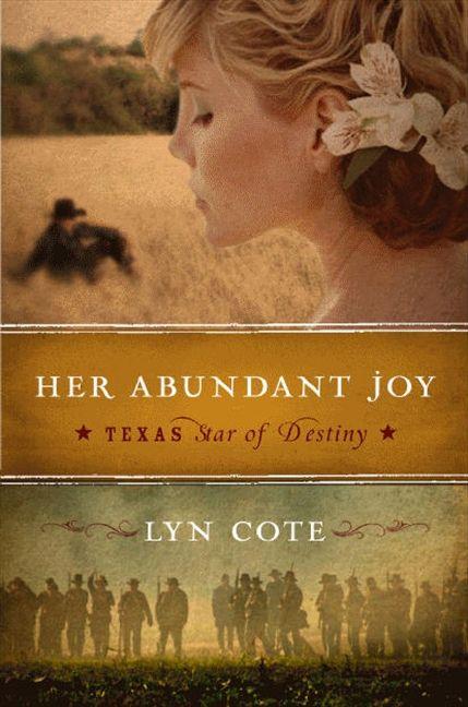 Her Abundant Joy (Texas: Star of Destiny, Book 3): A Novel