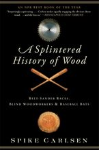 A Splintered History of Wood Paperback  by Spike Carlsen