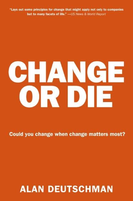 Book cover image: Change or Die: The Three Keys to Change at Work and in Life