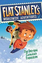 Flat Stanley's Worldwide Adventures #4: The Intrepid Canadian Expedition Hardcover  by Jeff Brown