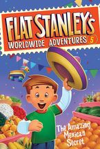 Flat Stanley's Worldwide Adventures #5: The Amazing Mexican Secret Hardcover  by Jeff Brown
