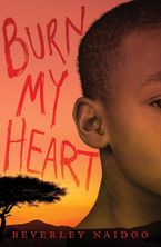 Burn My Heart Hardcover  by Beverley Naidoo