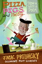 Pizza, Pigs, and Poetry Paperback  by Jack Prelutsky