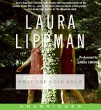 What the Dead Know Downloadable audio file UBR by Laura Lippman