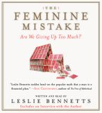 The Feminine Mistake Downloadable audio file ABR by Leslie Bennetts
