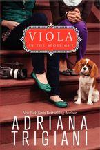 Viola in the Spotlight Paperback  by Adriana Trigiani