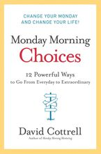 Monday Morning Choices Hardcover  by David Cottrell