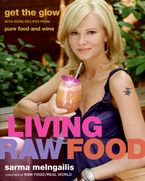 Living Raw Food Hardcover  by Sarma Melngailis