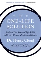 Book cover image: The One-Life Solution: Reclaim Your Personal Life While Achieving Greater Professional Success
