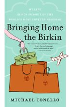 Bringing Home the Birkin Paperback  by Michael Tonello