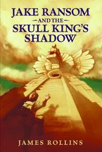 Jake Ransom and the Skull King's Shadow Hardcover  by James Rollins
