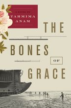 The Bones of Grace Hardcover  by Tahmima Anam