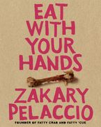 Eat with Your Hands Hardcover  by Zak Pelaccio