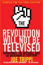 The Revolution Will Not Be Televised Revised Ed Paperback  by Joe Trippi
