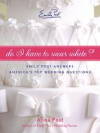 Do I Have To Wear White? Paperback  by Anna Post