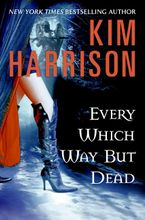 Every Which Way But Dead Hardcover  by Kim Harrison