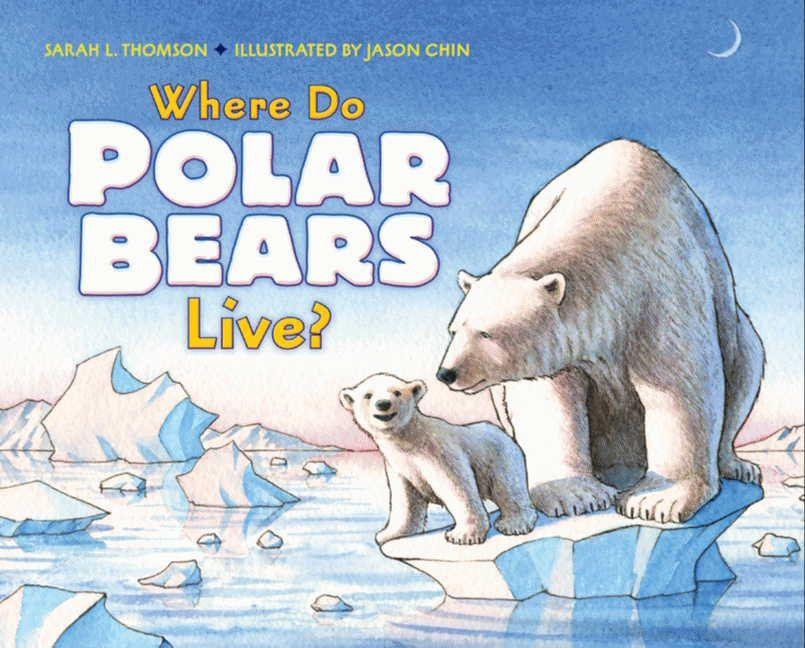 Where Do Polar Bears Live Sarah L Thomson Hardcover