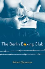 The Berlin Boxing Club Hardcover  by Robert Sharenow