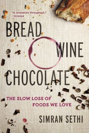 Bread, Wine, Chocolate: The Slow Loss of Foods We Love Paperback  by Simran Sethi