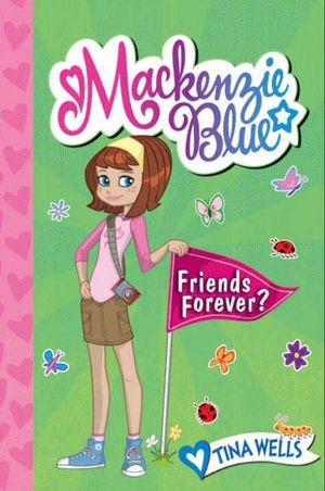 Mackenzie Blue #3: Friends Forever? book image