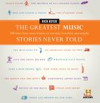 The Greatest Music Stories Never Told Hardcover  by Rick Beyer