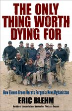 The Only Thing Worth Dying For Hardcover  by Eric Blehm
