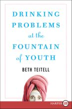 Drinking Problems at the Fountain of Youth Paperback LTE by Beth Teitell
