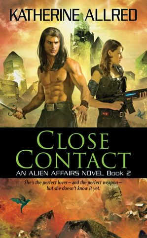 CLOSE CONTACT:AN ALIEN AFFAIRS NOVEL, BOOK 2 : An Alien Affairs Novel, Book 2