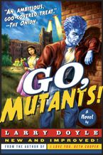 Go, Mutants! Paperback  by Larry Doyle