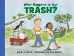What Happens to Our Trash? Hardcover  by D. J. Ward