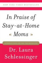 In Praise of Stay-at-Home Moms Paperback  by Dr. Laura Schlessinger