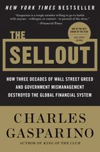 Book cover image: The Sellout: How Three Decades of Wall Street Greed and Government Mismanagement Destroyed the Global Financial System | New York Times Bestseller