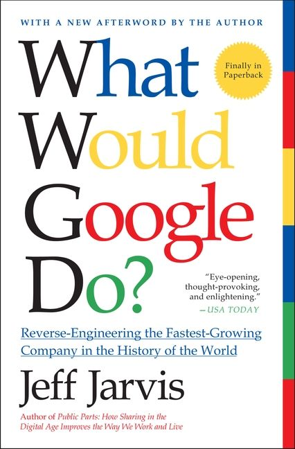 Book cover image: What Would Google Do?: Reverse-Engineering the Fastest Growing Company in the History of the World