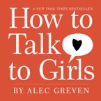 How to Talk to Girls Hardcover  by Alec Greven