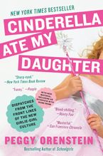 Cinderella Ate My Daughter Paperback  by Peggy Orenstein