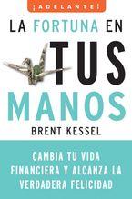 La fortuna en tus manos Paperback  by Brent Kessel