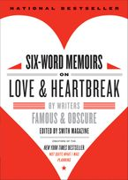 Six-Word Memoirs on Love and Heartbreak Paperback  by Larry Smith