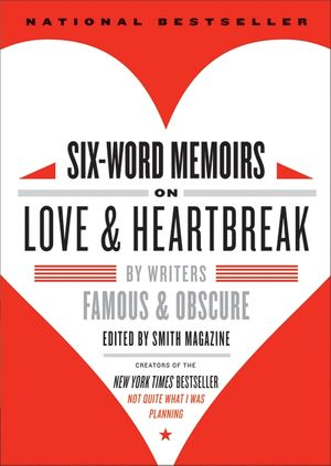 Six-Word Memoirs on Love and Heartbreak book image