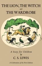 Lion, the Witch and the Wardrobe: A Celebration of the First Edition Hardcover  by C. S. Lewis