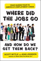 Where Did the Jobs Go--and How Do We Get Them Back? Paperback  by Scott Bittle