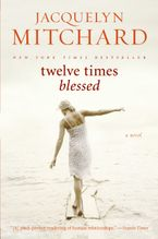 Twelve Times Blessed Paperback  by Jacquelyn Mitchard