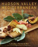 Hudson Valley Mediterranean Hardcover  by Laura Pensiero