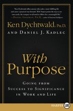 With Purpose Paperback LTE by Ken Dychtwald PhD
