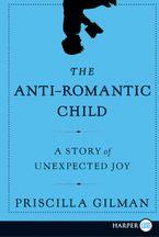 The Anti-Romantic Child Paperback LTE by Priscilla Gilman